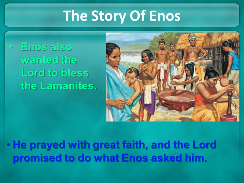Enos then wanted the Lord to bless the Nephites.Enos then wanted the Lord to bless the Nephites. The Story Of Enos He prayed for them, and the Lord sa