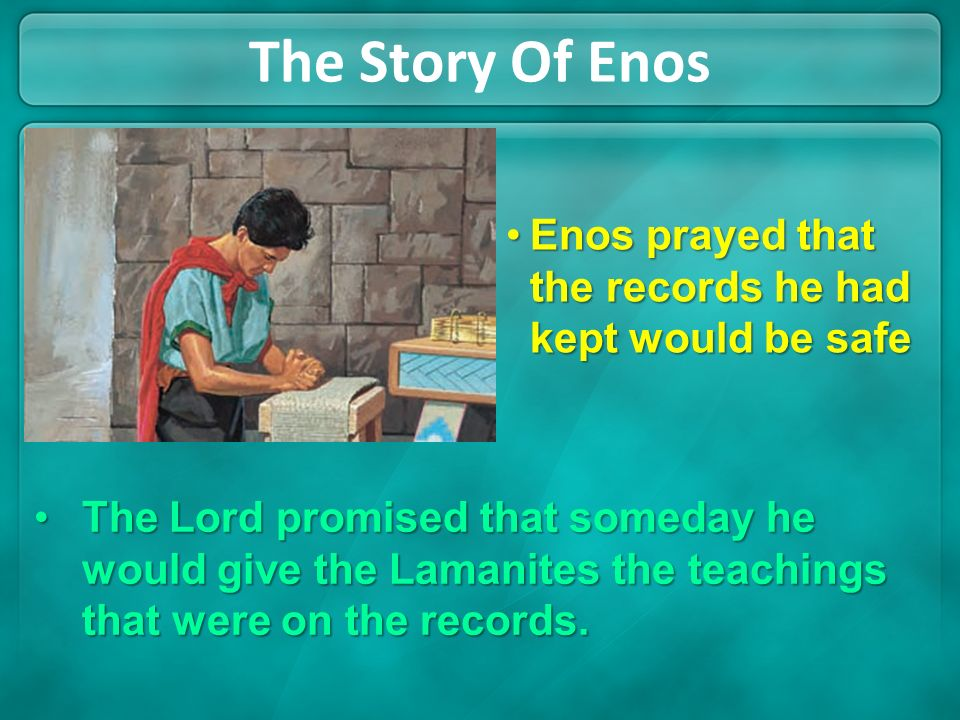 Even though the Lamanites fought the Nephites and tried to destroy their records, Enos prayed that they would become a righteous people. The Story Of
