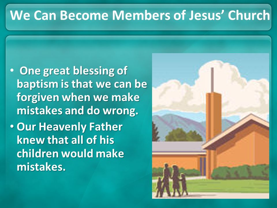 We Can Become Members of Jesus Church Each of those pictures can remind us of blessings we receive from Heavenly Father for belonging to Jesus Christs