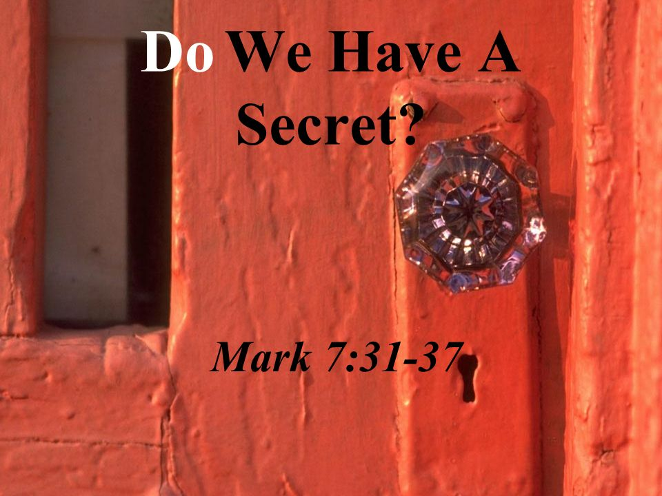 Do We Have A Secret Mark 7:31-37