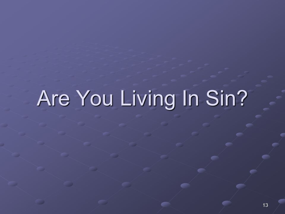13 Are You Living In Sin?