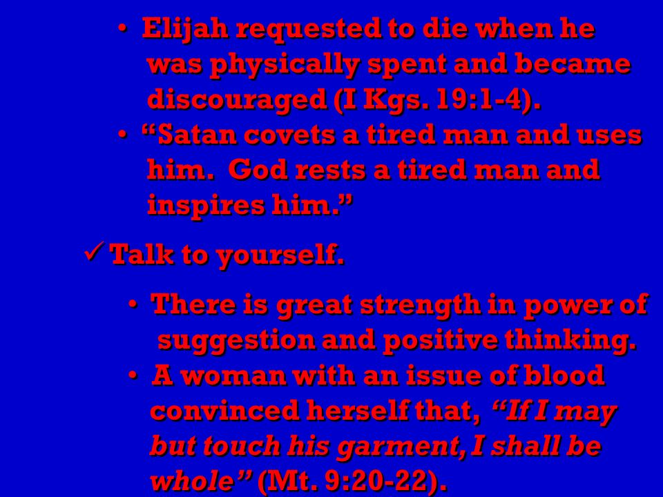 Elijah requested to die when he was physically spent and became discouraged (I Kgs.