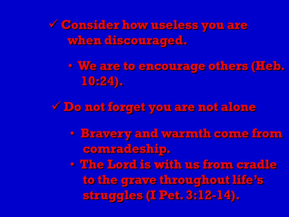 Consider how useless you are when discouraged. Consider how useless you are when discouraged.