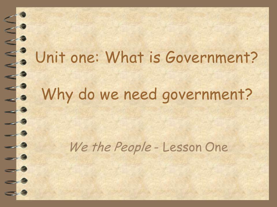 Unit one: What is Government? Why do we need government? We the People - Lesson One