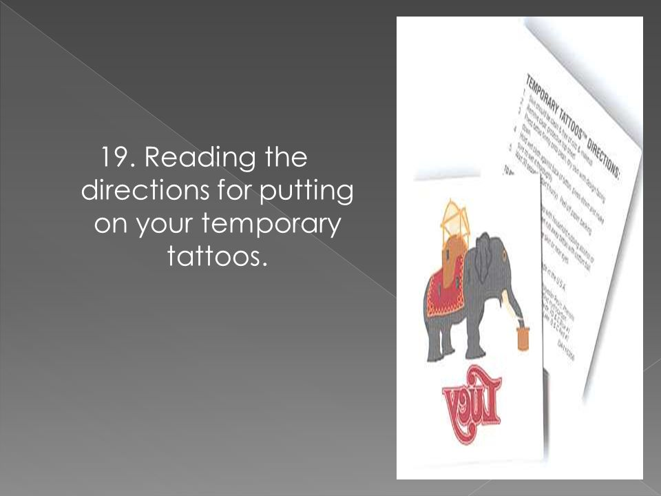 19. Reading the directions for putting on your temporary tattoos.