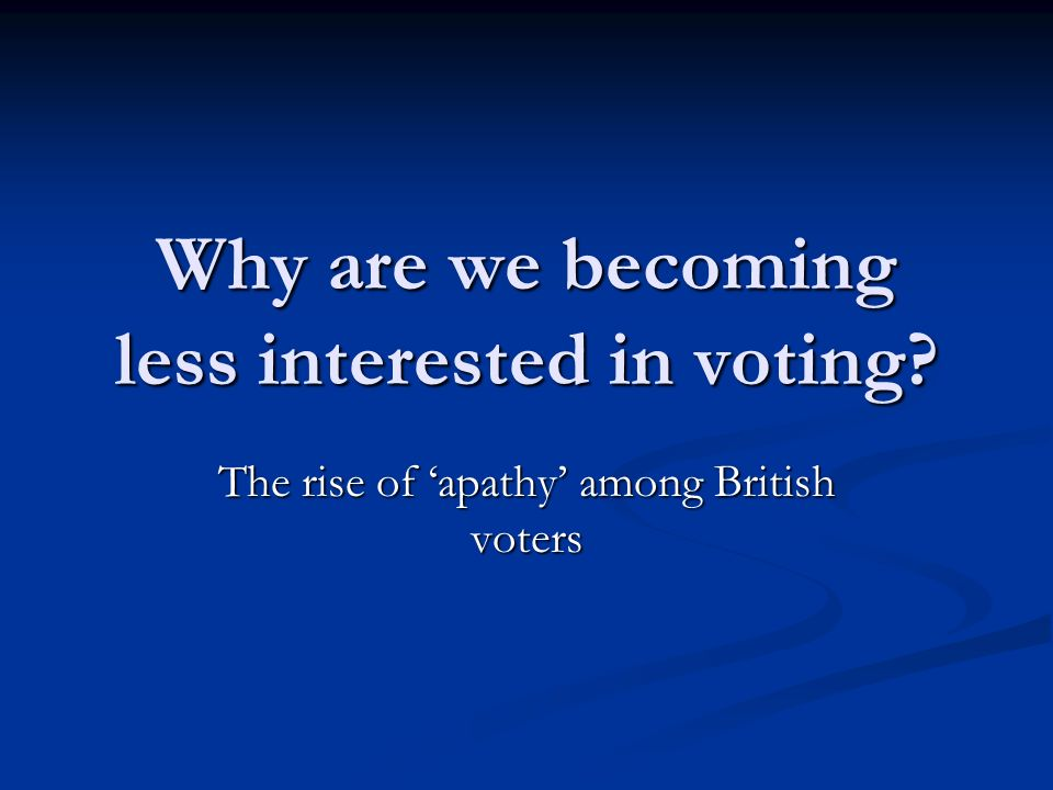 Why are we becoming less interested in voting The rise of apathy among British voters