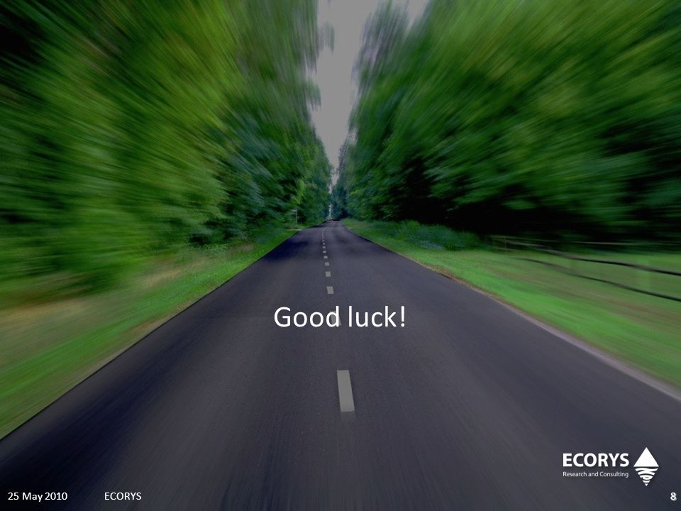 Good luck! 25 May 2010ECORYS8