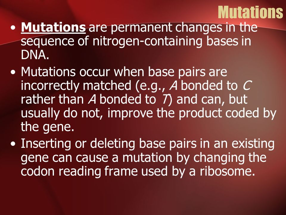 Mutations Mutations are permanent changes in the sequence of nitrogen-containing bases in DNA. Mutations occur when base pairs are incorrectly matched