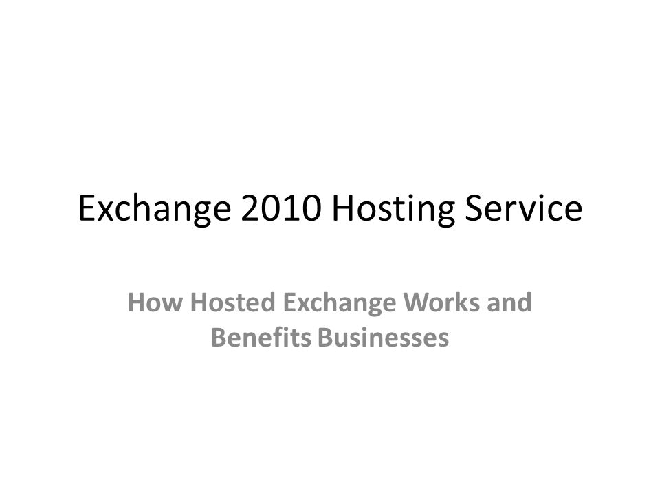 Exchange 2010 Hosting Service How Hosted Exchange Works and Benefits Businesses