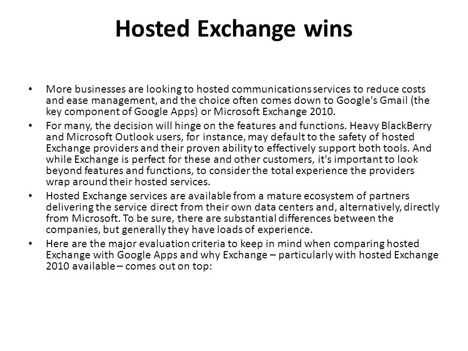 Hosted Exchange wins More businesses are looking to hosted communications services to reduce costs and ease management, and the choice often comes dow