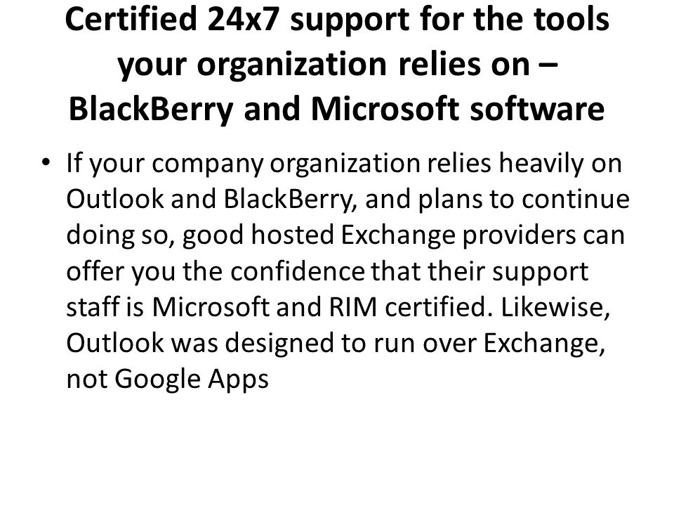 Certified 24x7 support for the tools your organization relies on – BlackBerry and Microsoft software If your company organization relies heavily on Ou