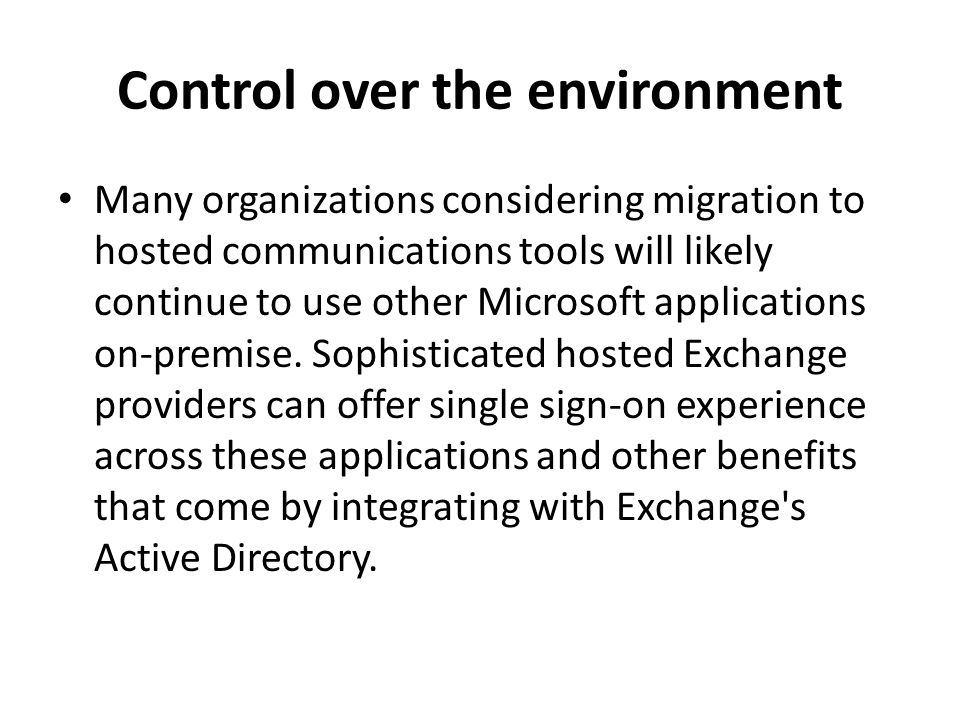 Control over the environment Many organizations considering migration to hosted communications tools will likely continue to use other Microsoft appli