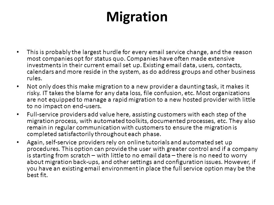 Migration This is probably the largest hurdle for every email service change, and the reason most companies opt for status quo. Companies have often m