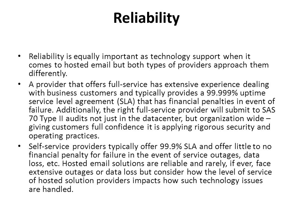 Reliability Reliability is equally important as technology support when it comes to hosted email but both types of providers approach them differently