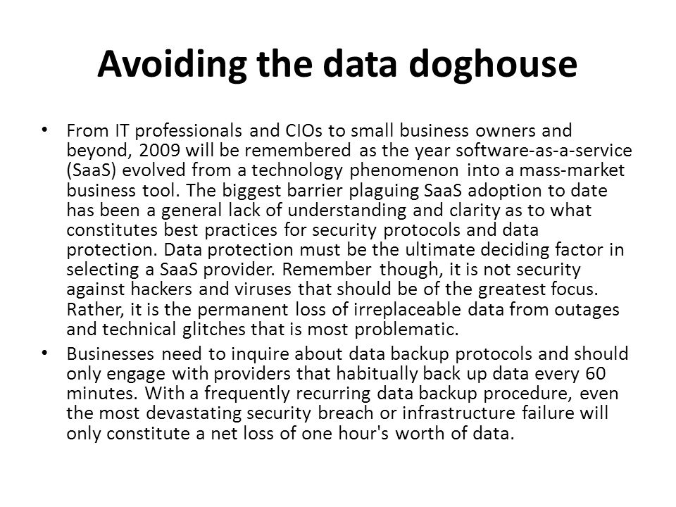 Avoiding the data doghouse From IT professionals and CIOs to small business owners and beyond, 2009 will be remembered as the year software-as-a-servi