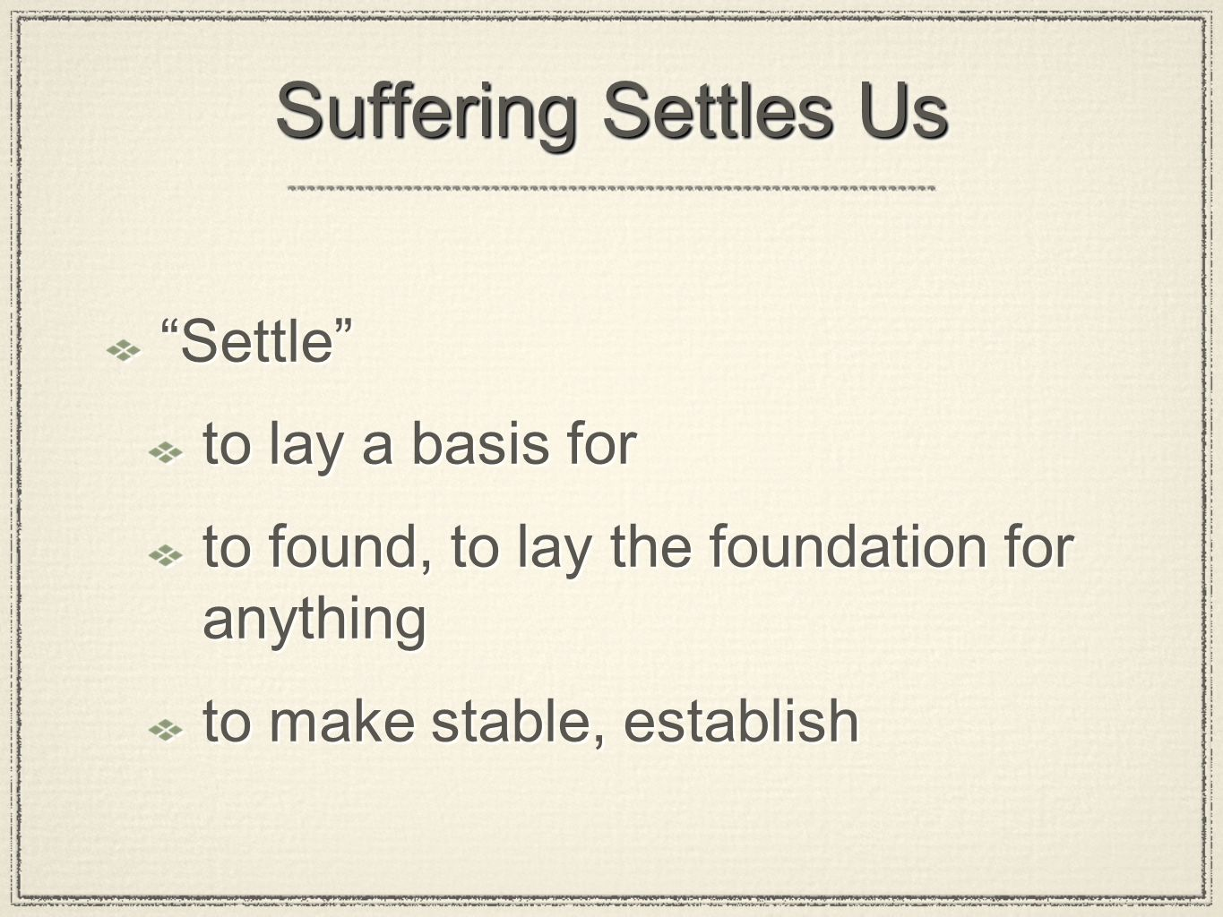 Suffering Settles Us Settle to lay a basis for to found, to lay the foundation for anything to make stable, establish Settle to lay a basis for to found, to lay the foundation for anything to make stable, establish