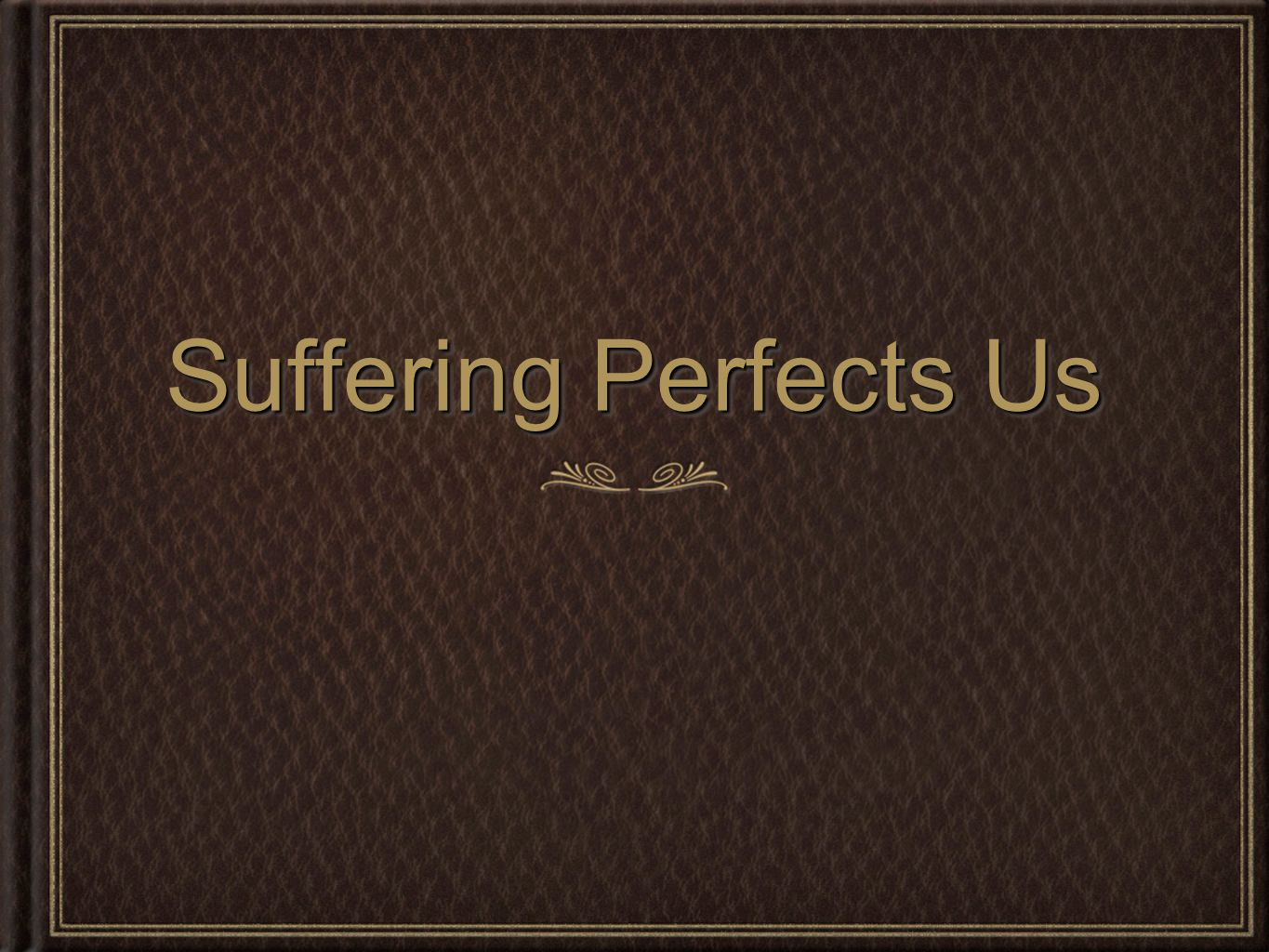 Suffering Perfects Us