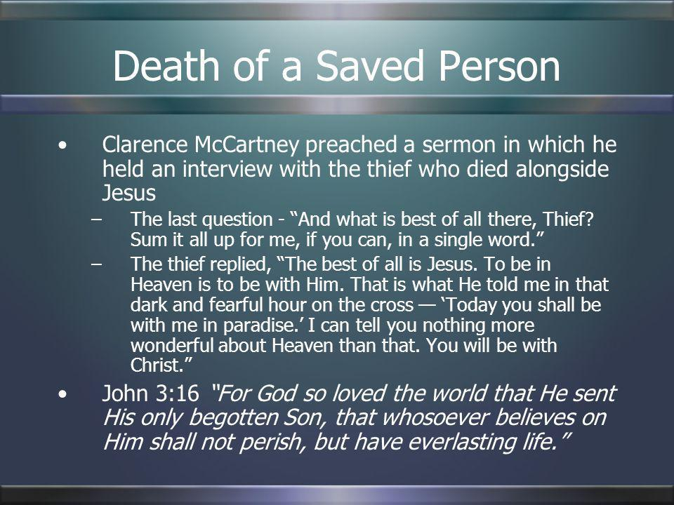 Death of a Saved Person Clarence McCartney preached a sermon in which he held an interview with the thief who died alongside Jesus –The last question