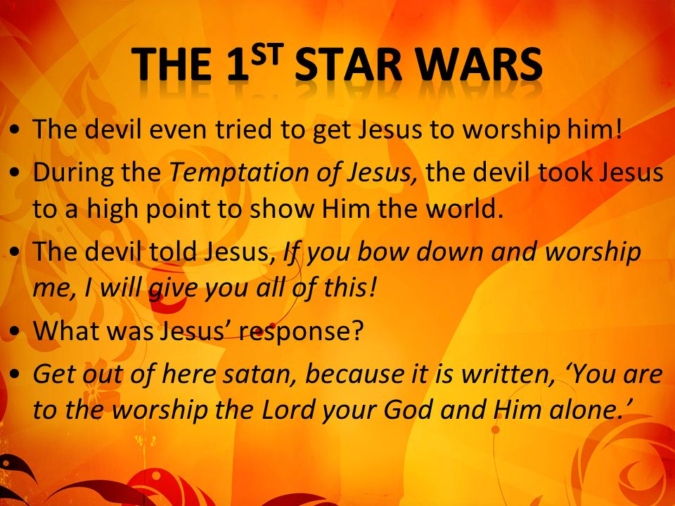 The devil even tried to get Jesus to worship him! During the Temptation of Jesus, the devil took Jesus to a high point to show Him the world. The devi