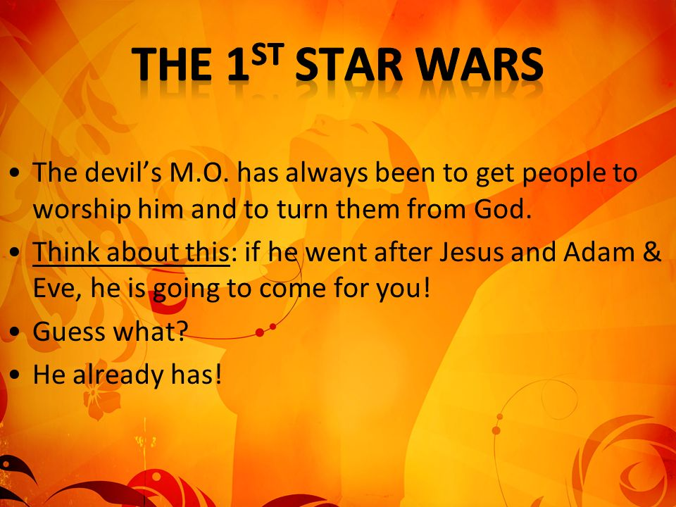 The devils M.O. has always been to get people to worship him and to turn them from God. Think about this: if he went after Jesus and Adam & Eve, he is