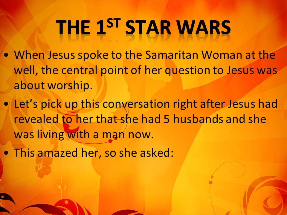 When Jesus spoke to the Samaritan Woman at the well, the central point of her question to Jesus was about worship. Lets pick up this conversation righ