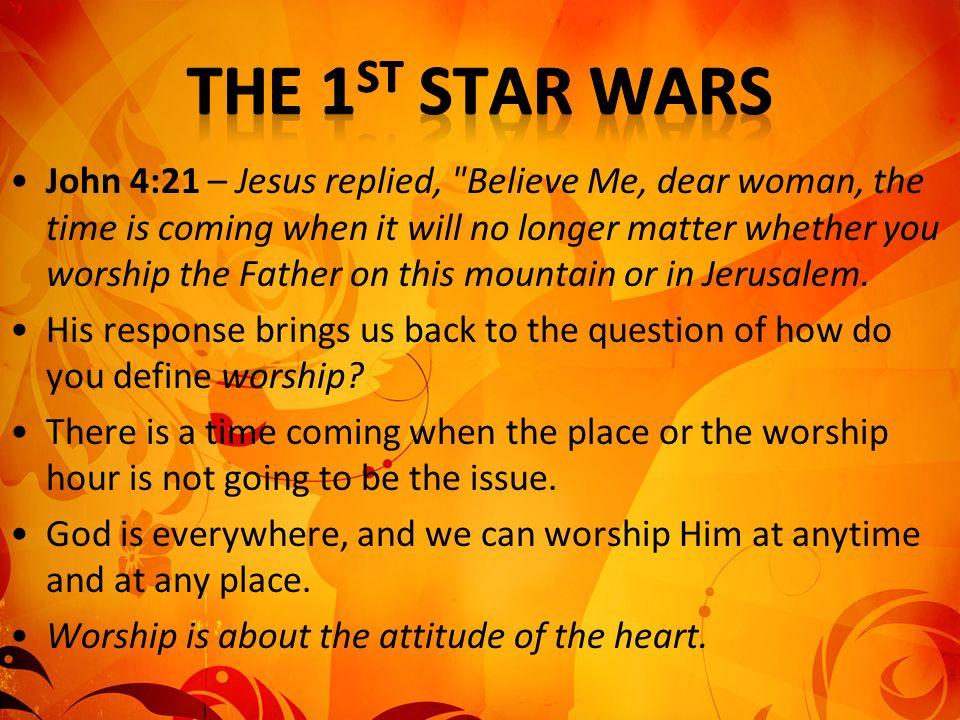 John 4:21 – Jesus replied,