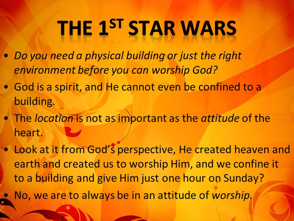 Do you need a physical building or just the right environment before you can worship God? God is a spirit, and He cannot even be confined to a buildin