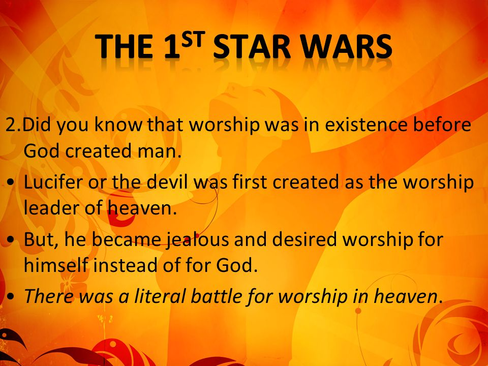 The 1 st Star Wars was actually a battle for worship.