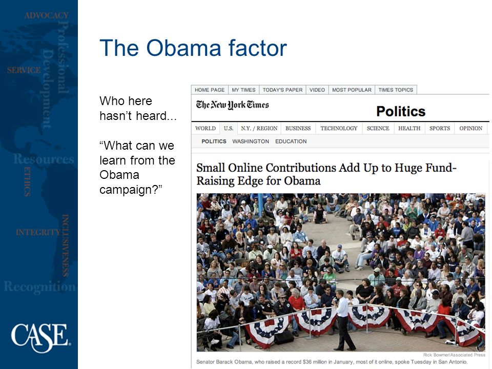 The Obama factor Who here hasnt heard... What can we learn from the Obama campaign