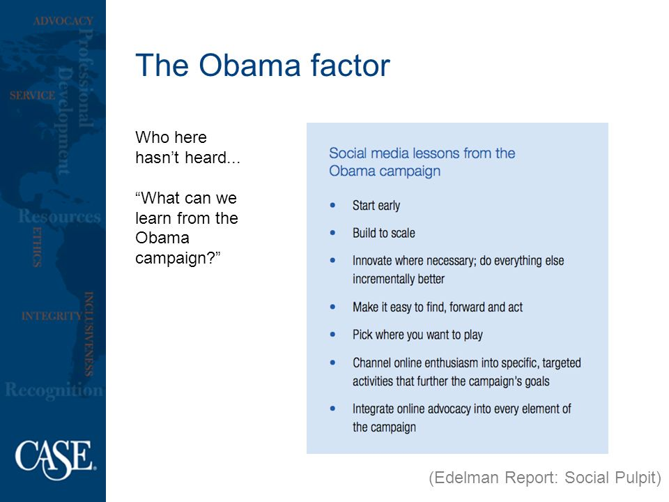 The Obama factor Who here hasnt heard... What can we learn from the Obama campaign? (Edelman Report: Social Pulpit)