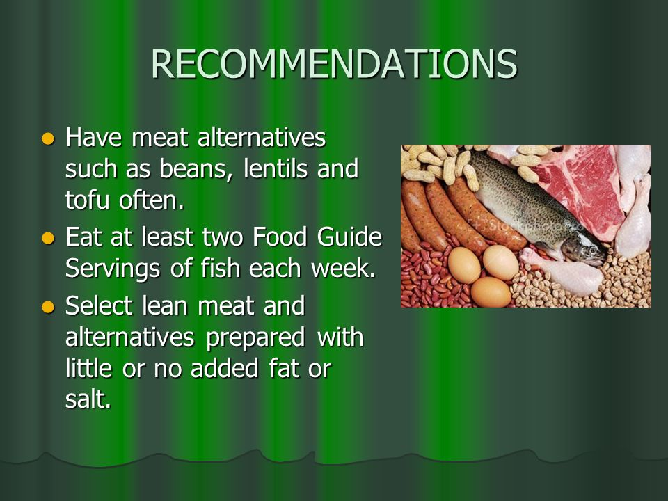 RECOMMENDATIONS Have meat alternatives such as beans, lentils and tofu often. Have meat alternatives such as beans, lentils and tofu often. Eat at lea
