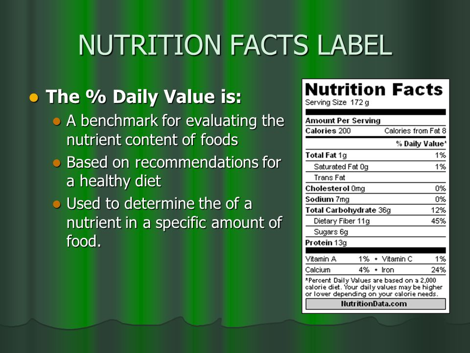 NUTRITION FACTS LABEL The % Daily Value is: The % Daily Value is: A benchmark for evaluating the nutrient content of foods A benchmark for evaluating