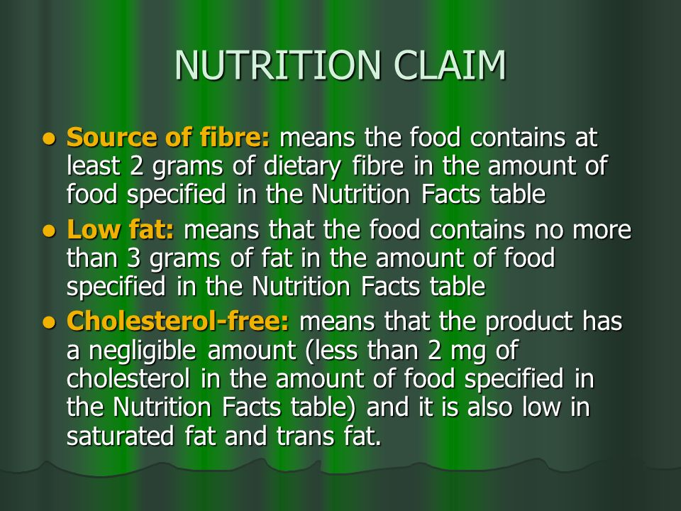 NUTRITION CLAIM Source of fibre: means the food contains at least 2 grams of dietary fibre in the amount of food specified in the Nutrition Facts tabl