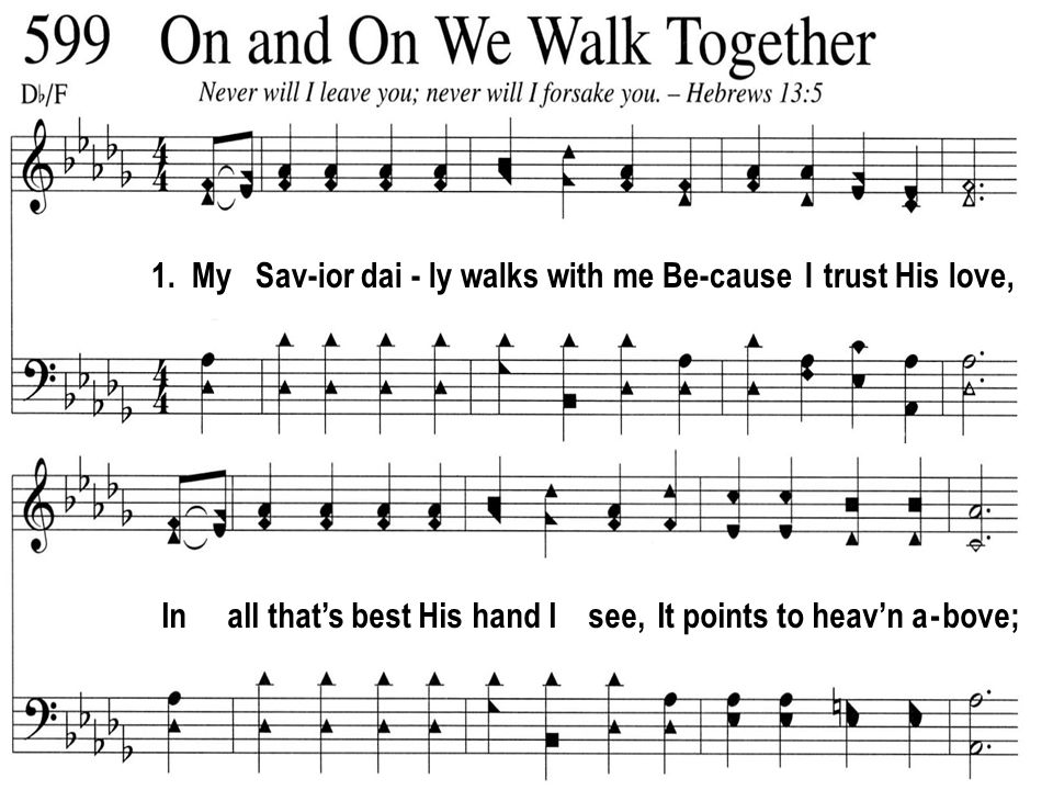 In true faith will I on Him re - ly, He makes my burdens light, And on we walk to - geth-er, Leads my steps a - right.