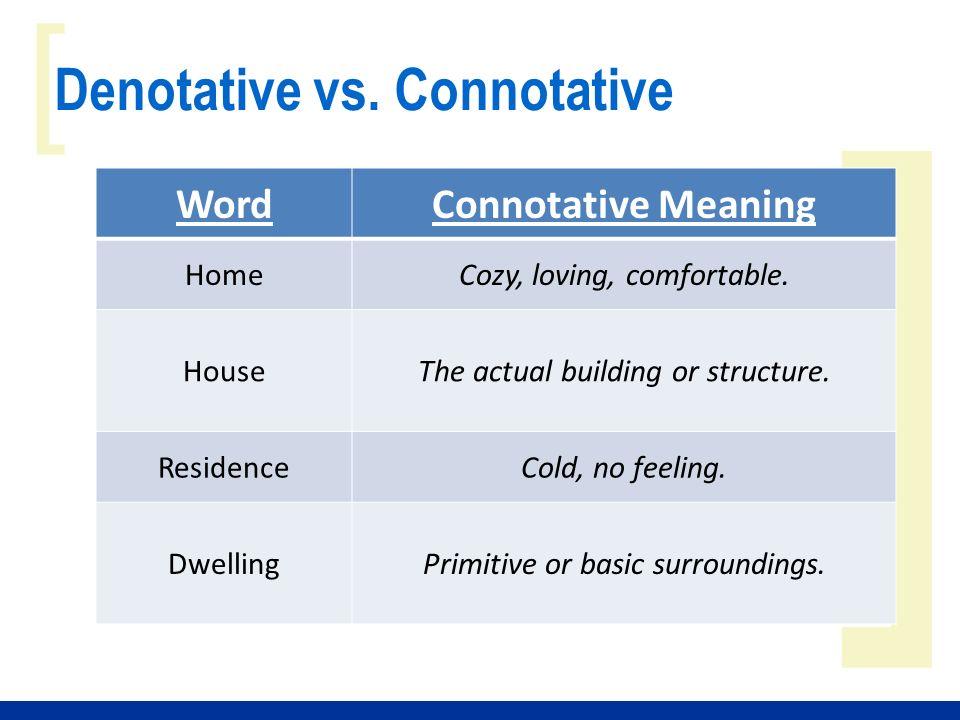 ] [ Denotative vs. Connotative WordConnotative Meaning HomeCozy, loving, comfortable.
