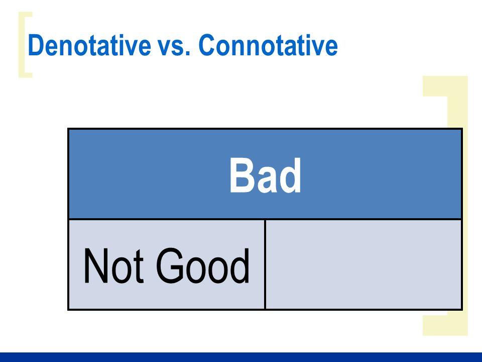 ] [ Denotative vs. Connotative Bad Not Good