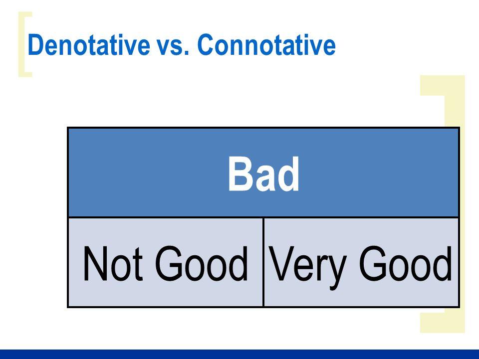 ] [ Denotative vs. Connotative Bad Not GoodVery Good