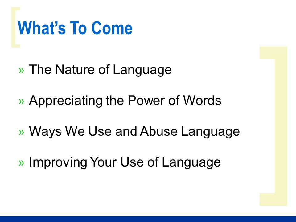 ] [ Whats To Come » The Nature of Language » Appreciating the Power of Words » Ways We Use and Abuse Language » Improving Your Use of Language