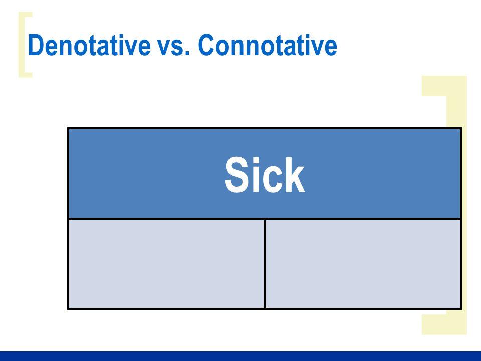 ] [ Denotative vs. Connotative Sick