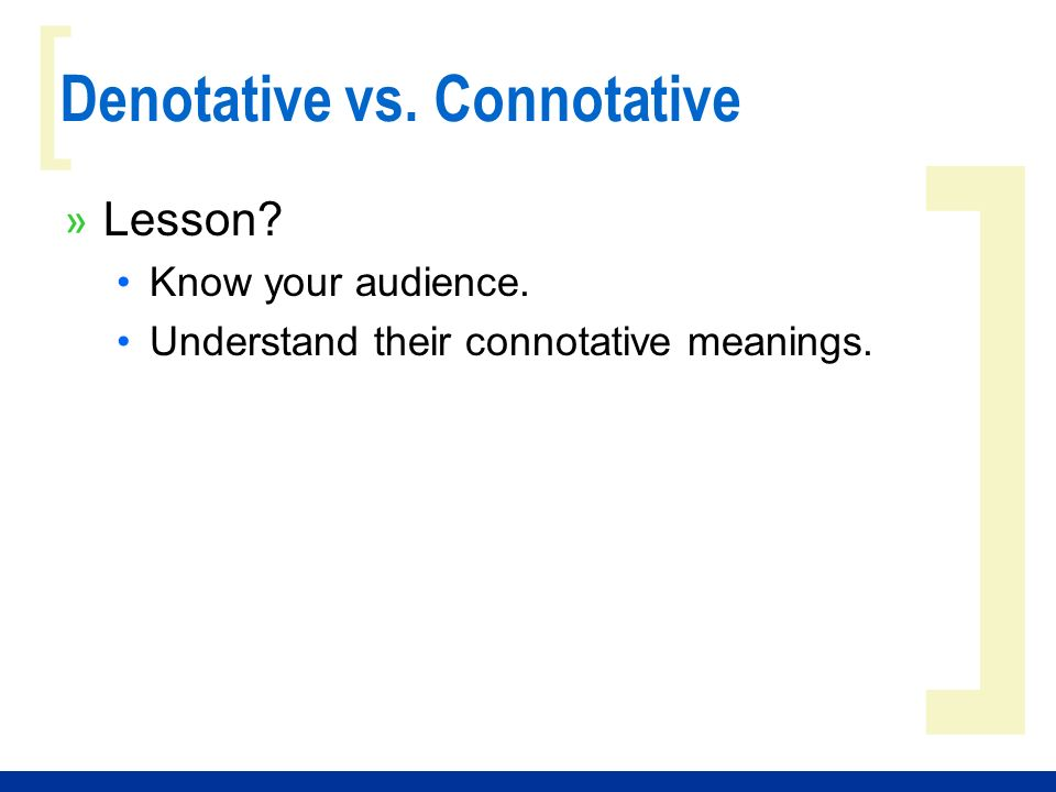 ] [ Denotative vs. Connotative » Lesson Know your audience. Understand their connotative meanings.