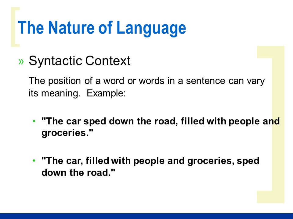 ] [ » Syntactic Context The position of a word or words in a sentence can vary its meaning.
