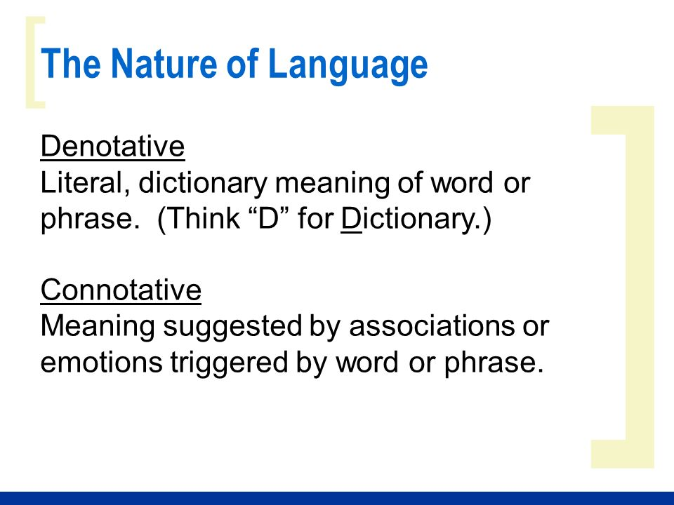 ] [ The Nature of Language Denotative Literal, dictionary meaning of word or phrase.