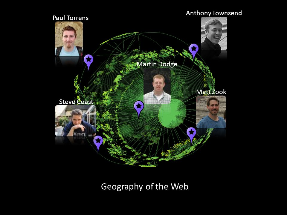 Geography of the Web Paul Torrens Steve Coast Martin Dodge Anthony Townsend Matt Zook