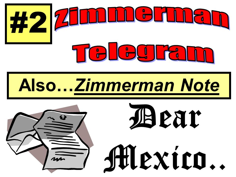 #2 Also…Zimmerman Note Dear Mexico..