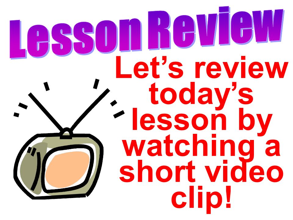Lets review todays lesson by watching a short video clip!