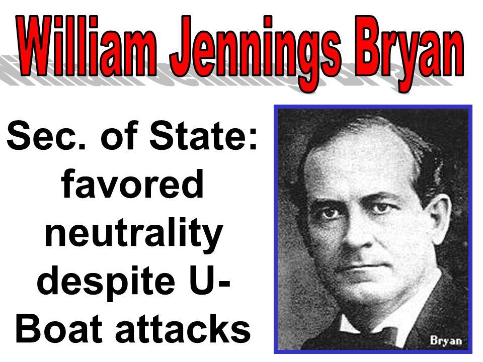 Sec. of State: favored neutrality despite U- Boat attacks