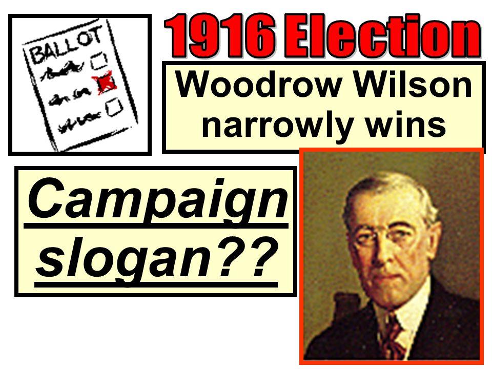 Woodrow Wilson narrowly wins Campaign slogan??