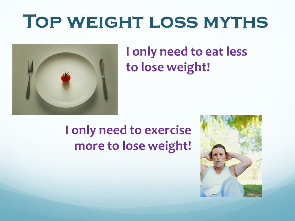 Top weight loss myths I only need to exercise more to lose weight.