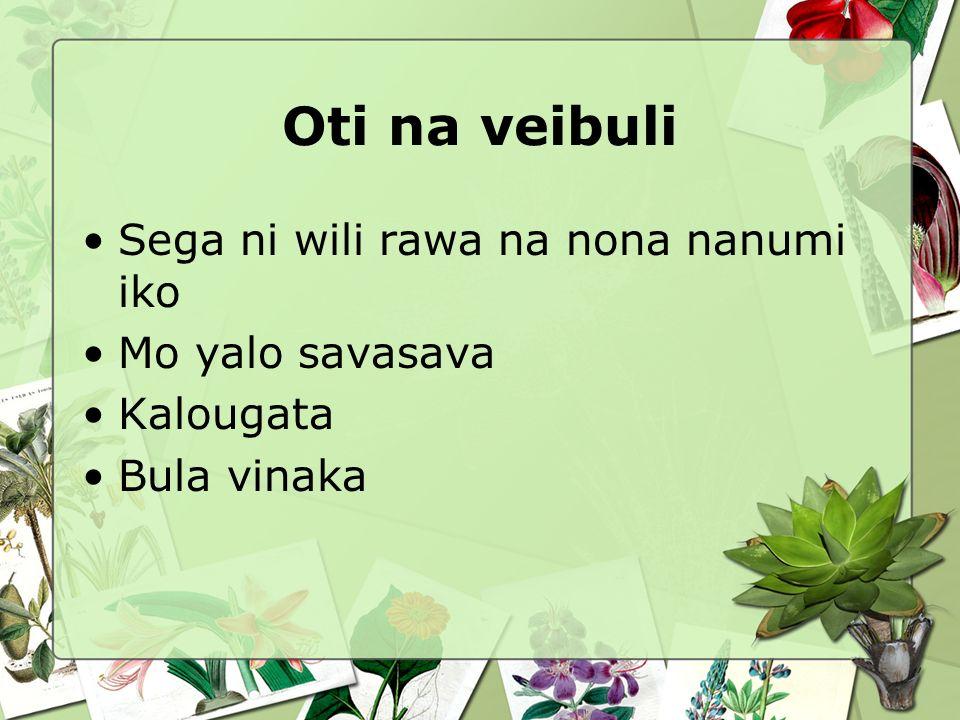 Oti na veibuli Sega ni wili rawa na nona nanumi iko Mo yalo savasava Kalougata Bula vinaka