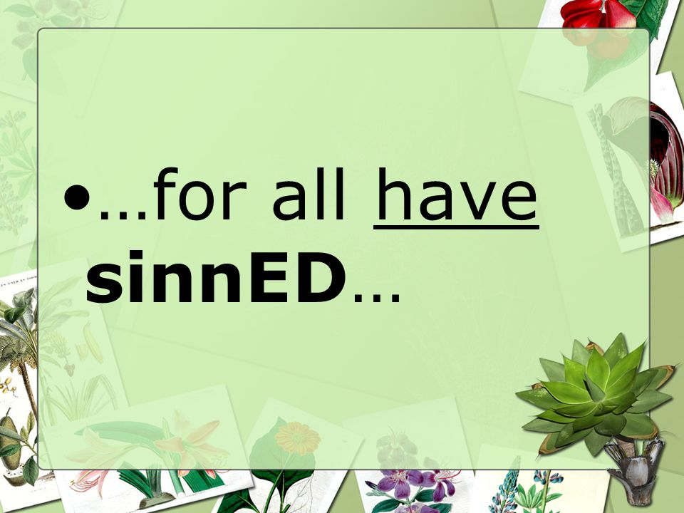 …for all have sinnED…